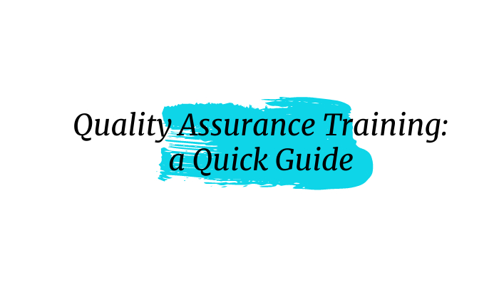 Quality Assurance Training: a Quick Guide
