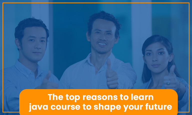 The-top-reasons-to-learn-java-course-to-shape-your-future--
