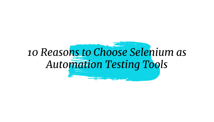 10 Reasons to Choose Selenium as Automation Testing Tools