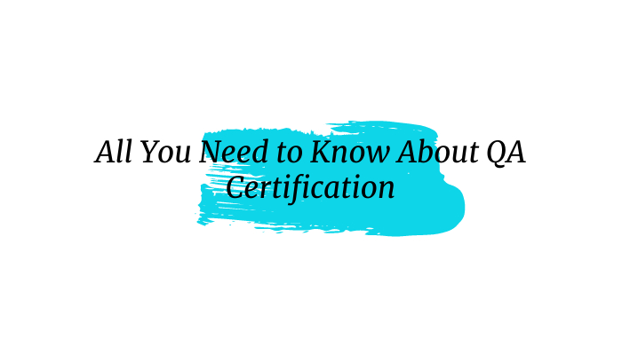 All You Need to Know About QA Certification
