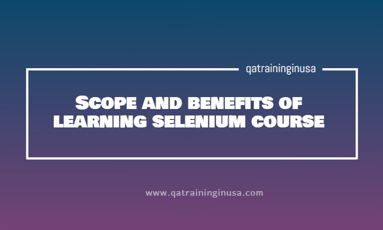 Scope and benefits of learning selenium course