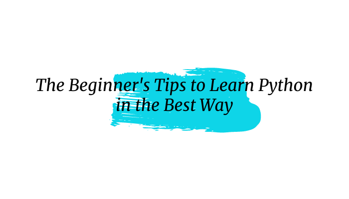 The Beginner's Tips to Learn Python in the Best Way